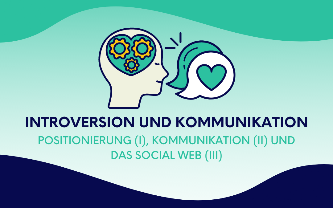 Introversion und Kommunikation: Positionierung, Kommunikation und das Social Web