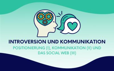 Introversion und Kommunikation: Positionierung, Kommunikation und das Social Web