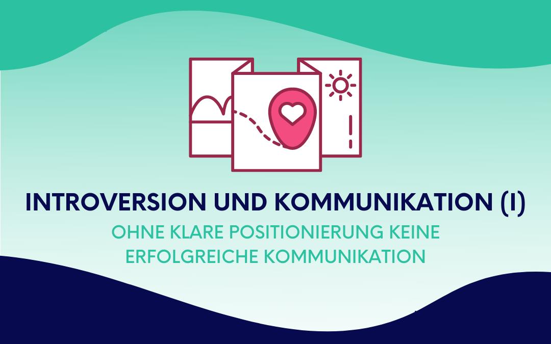Introversion und Kommunikation (I): Ohne klare Positionierung keine erfolgreiche Kommunikation