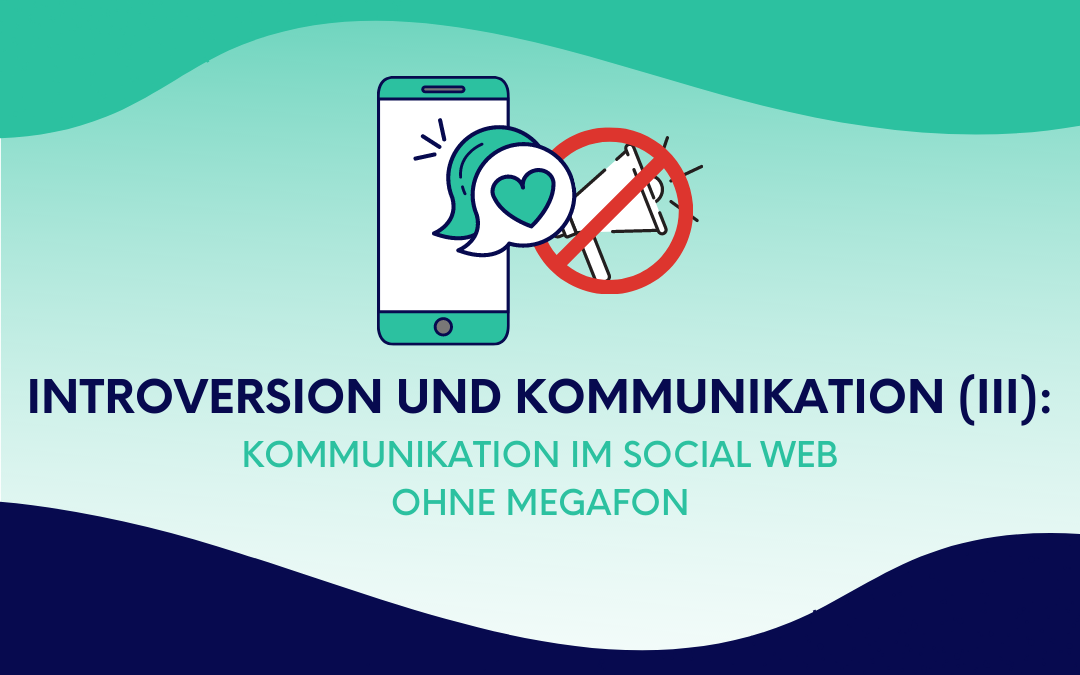 Introversion und Kommunikation (III): Kommunikation im Social Web ohne Megafon