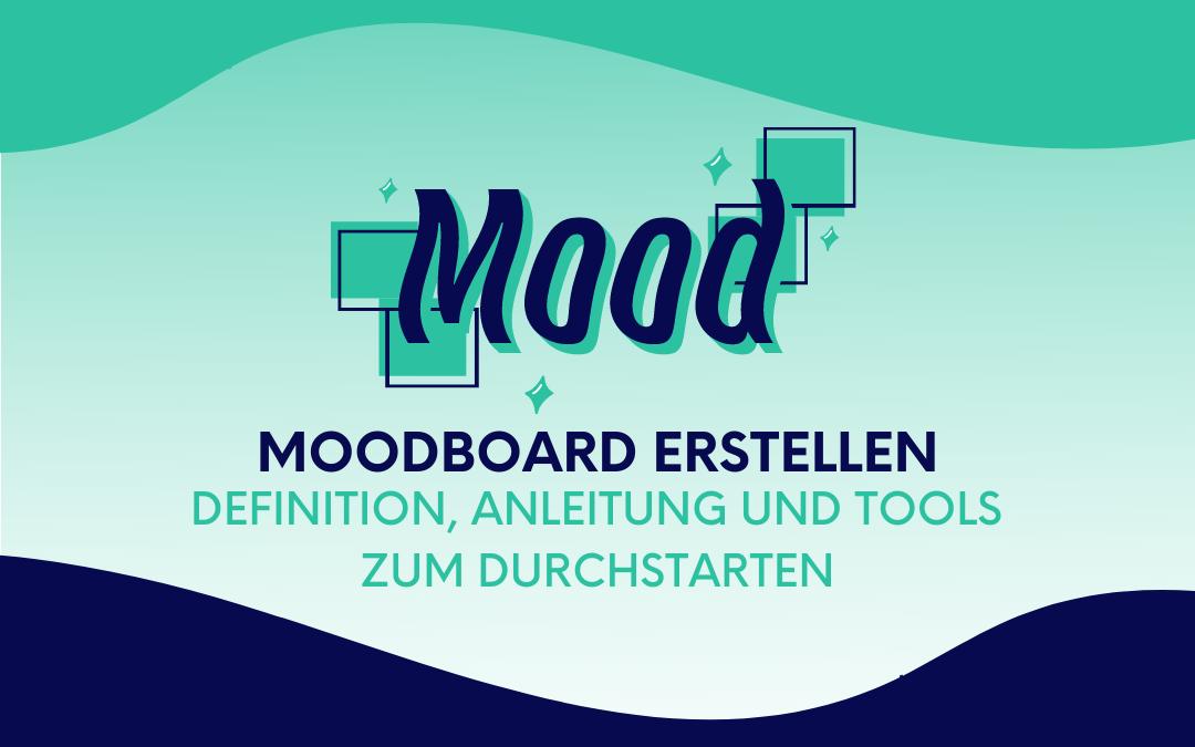 Moodboard erstellen: Definition, Anleitung und Tools zum Durchstarten