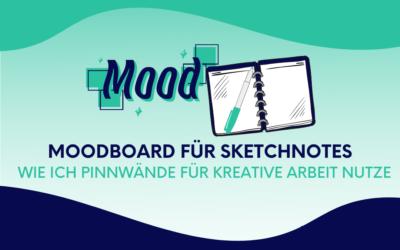 Moodboards für Sketchnotes: Wie ich Pinnwände für kreative Arbeit nutze