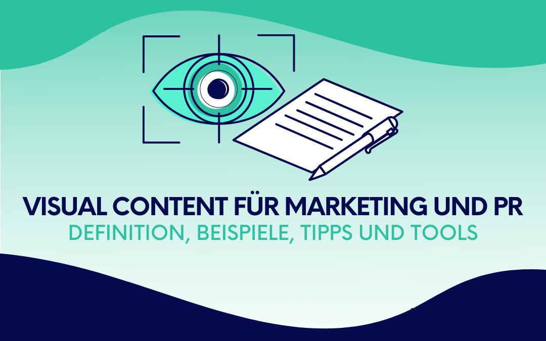 Visual Content für Marketing und PR: Definition, Beispiele, Tipps und Tools